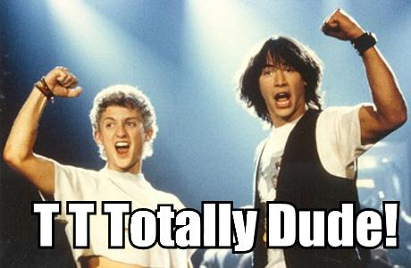 Bill & Ted + Totally Dude + lolcat =
